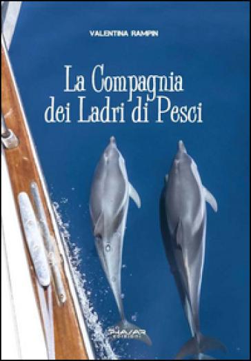La compagnia dei ladri di pesci - Valentina Rampin |