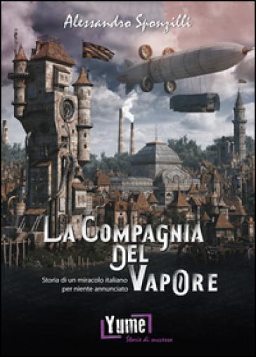 La compagnia del vapore. Storia di un miracolo italiano per niente annunciato - Alessandro Sponzilli | Kritjur.org