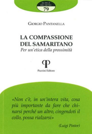 La compassione del samaritano. Per un'etica della prossimità - Giorgio Pantanella |