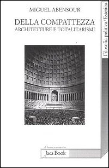 Della compatezza. Architetture e totalitarismi - Miguel Abensour |