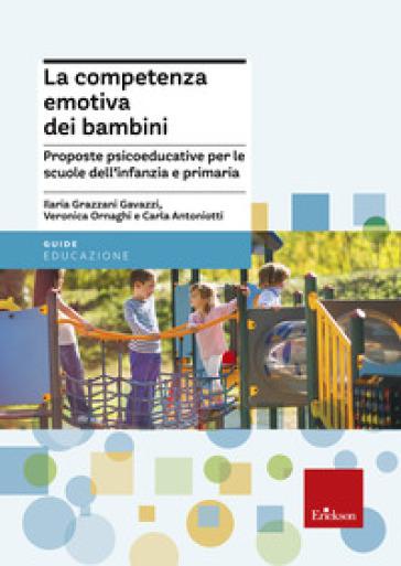 La competenza emotiva dei bambini. Proposte psicoeducative per le scuole dell'infanzia e primaria - Veronica Ornaghi | Rochesterscifianimecon.com