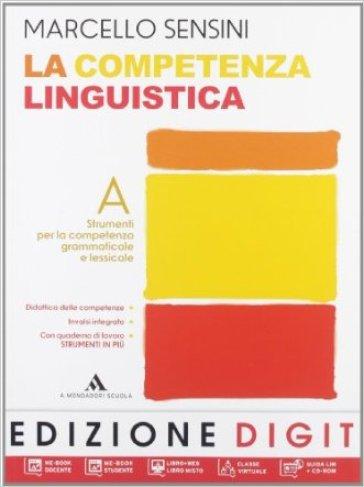 La competenza linguistica. Con quaderno di lavoro-Mappe DSA. Per la Scuola media. Con DVD-ROM. Con espansione online - Marcello Sensini | Rochesterscifianimecon.com