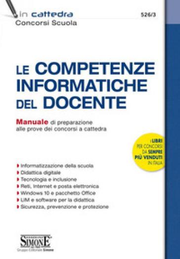 Le competenze informatiche del docente. Manuale di preparazione alle prove dei concorsi a cattedra