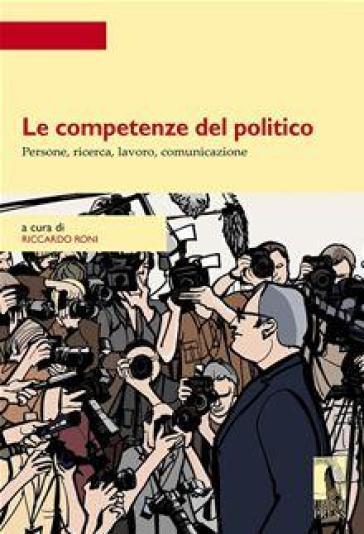 Le competenze del politico. Persone, ricerca, lavoro, comunicazione - Riccardo Roni   Thecosgala.com