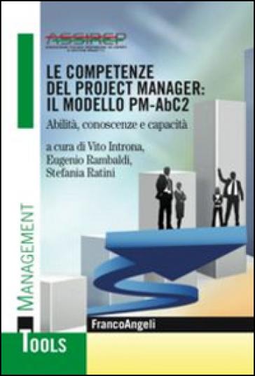 Le competenze del project manager: il modello PM-ABC2. Abilità, conoscenze e capacità - V. Introna |