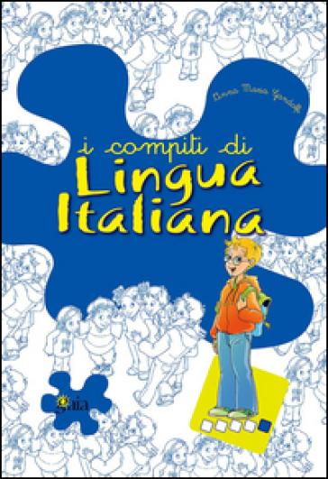 I compiti di lingua italiana. Per potenziare. Per la 5ª classe elementare - Anna Maria Gandolfi |