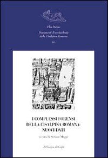 I complessi forensi della Cisalpina romana. Nuovi dati. Atti del Convegno di studi (Pavia, 12-13 marzo 2009) - S. Maggi | Kritjur.org