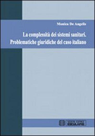 La complessità dei sistemi sanitari. Problematiche giuridiche del caso italiano - Monica De Angelis |
