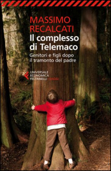 Il complesso di Telemaco. Genitori e figli dopo il tramonto del padre - Massimo Recalcati |