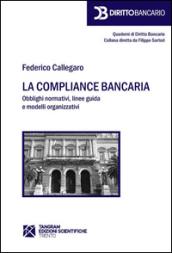 Image of La compliance bancaria. Obblighi normativi, linee guida e modelli organizzativi