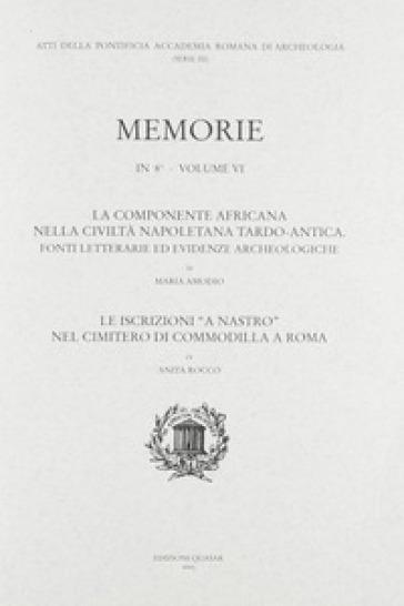 La componente africana nella civiltà napoletana tardo-antica. Fonti letterarie ed evidenze archeologiche. Le iscrizioni «a nastro» nel cimitero di Commodilla a Roma - M. Amodio |