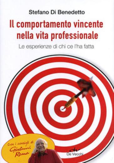 Il comportamento vincente nella vita professionale. Le esperienze di chi ce l'ha fatta - Stefano Di Benedetto | Thecosgala.com