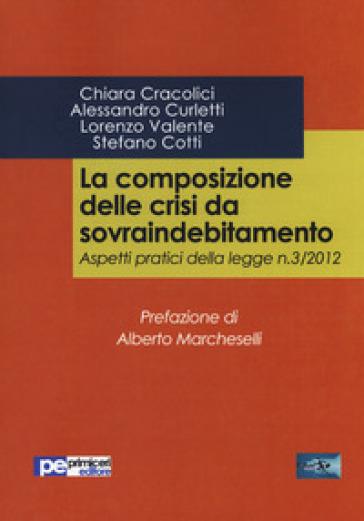 La composizione delle crisi da sovraindebitamento. Aspetti pratici della legge n. 3/2012 - Chiara Cracolici   Rochesterscifianimecon.com