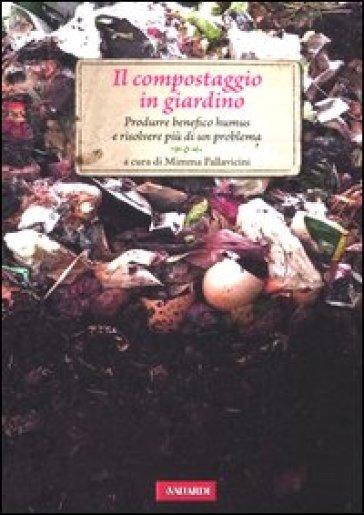 Il compostaggio in giardino. Produrre benefico humus e risolvere più di un problema