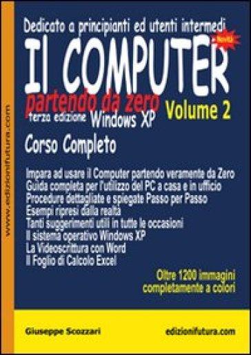 Il computer partendo da zero. 2.Windows XP - Giuseppe Scozzari |