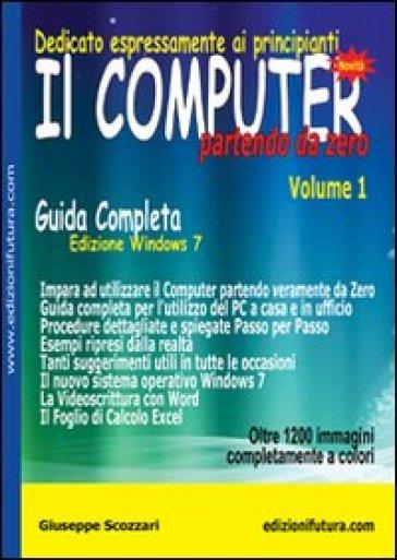 Il computer partendo da zero. 1.Windows 7 - Giuseppe Scozzari  