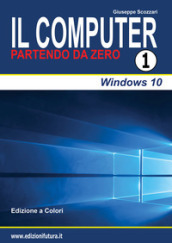Il computer partendo da zero. 1.Windows 10