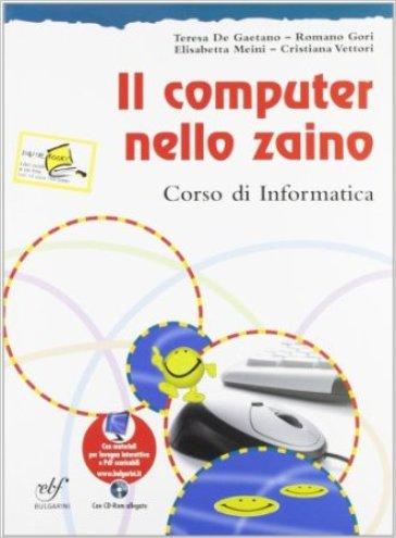 Il computer nello zaino. Per la Scuola media. Con CD-ROM - Teresa De Gaetano | Kritjur.org