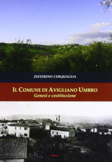 Il comune di Avigliano Umbro, genesi e costituzione - Zefferino Cerquaglia | Kritjur.org