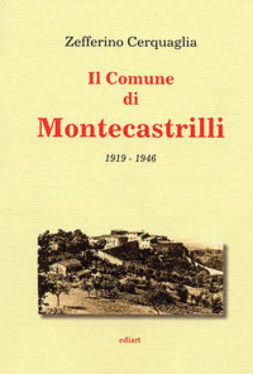 Il comune di Montecastrille, 1919-1946 - Zefferino Cerquaglia  