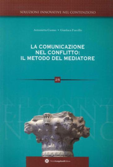 La comunicazione nel conflitto. Il metodo del mediatore - Antonietta Cuomo   Rochesterscifianimecon.com