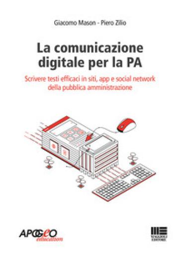 La comunicazione digitale per la PA. Scrivere testi efficaci in siti, app e social network della pubblica amministrazione - Giacomo Mason |