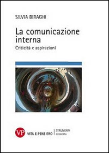 La comunicazione interna. Criticità e aspirazioni - Silvia Biraghi  