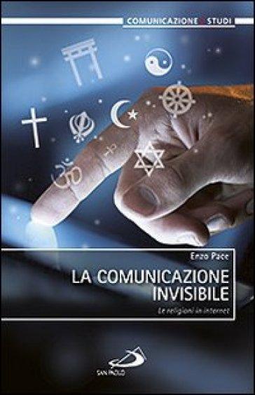 La comunicazione invisibile. Le religioni in internet - Enzo Pace | Thecosgala.com