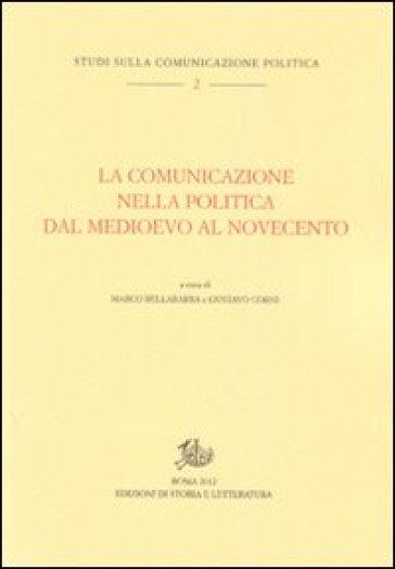 La comunicazione nella politica dal Medioevo al Novecento - M. Bellabarba |
