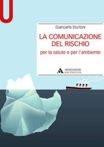 La comunicazione del rischio per la salute e l'ambiente - Giancarlo Sturloni |