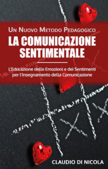 La comunicazione sentimentale. Un nuovo metodo pedagogico - Claudio Di Nicola  