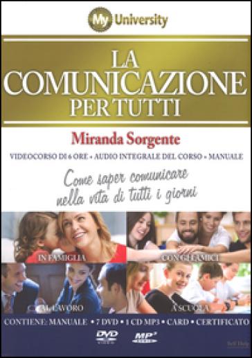 La comunicazione per tutti. Come saper comunicare nella vita di tutti i giorni. Con 6 DVD e audiolibro. CD Audio formato MP3 - Miranda Sorgente |