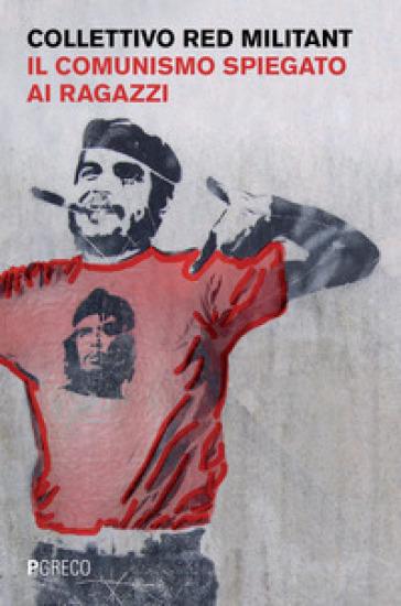 Il comunismo spiegato ai ragazzi - Collettivo Red militant |