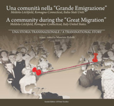 Una comunità nella «Grande Emigrazione». Meldola-Lichfield, Romagna-Connecticut, Italia-Stati Uniti. Ediz. italiana e inglese - M. Ridolfi | Thecosgala.com