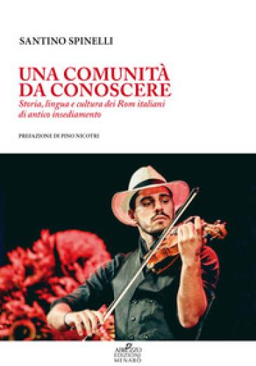 Una comunità da conoscere. Storia, lingua e cultura dei Rom italiani di antico insediamento - Santino Spinelli  
