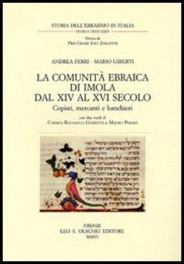 La comunità ebraica di Imola dal XIV al XVI secolo. Copisti, mercanti e banchieri - Andrea Ferri |
