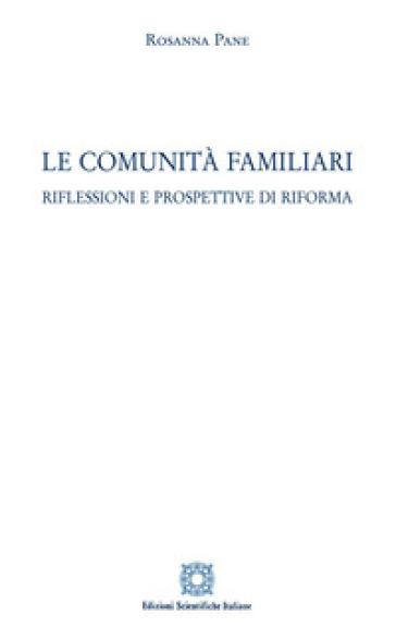 Le comunità familiari. Riflessioni e prospettive di riforma - Rosanna Pane  