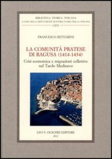 La comunità pratese di Ragusa (1414-1434). Crisi economica e migrazioni collettive nel Tardo Medioevo - Francesco Bettarini |
