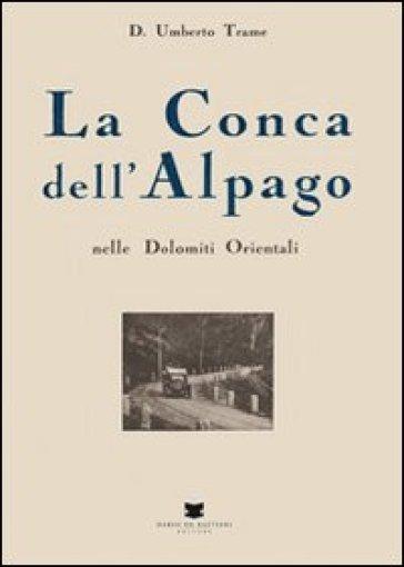 La conca dell'Alpago nelle Dolomiti orientali (rist. anast. 1932) - Umberto Trame   Rochesterscifianimecon.com