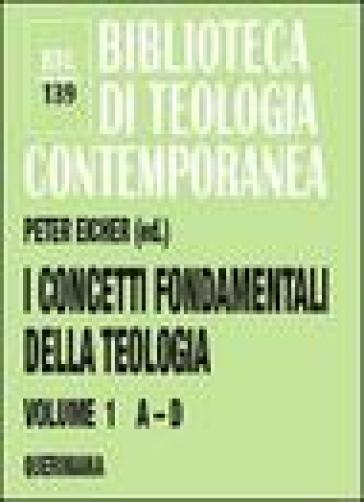 I concetti fondamentali della teologia. 1: A-D - P. Eicher |