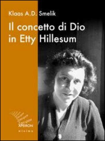 Il concetto di Dio in Etty Hillesum - Klaas A. Smelik |