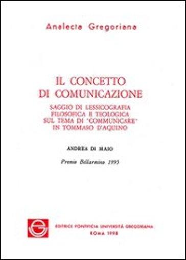 Il concetto di comunicazione. Saggio di lessicografia filosofica e teologica sul tema di «Comunicare» in Tommaso d'Aquino - Andrea Di Maio   Kritjur.org