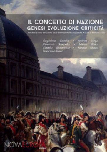 Il concetto di nazione. Genesi, evoluzione, criticità - M. Ciola |