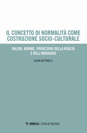 Il concetto di normalità come costruzione socio-culturale. Valori, norme, proiezioni della realtà e dell'individuo - Elena Bettinelli | Jonathanterrington.com