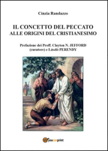 Il concetto del peccato alle origini del cristianesimo: motivi e rimedi - Cinzia Randazzo  