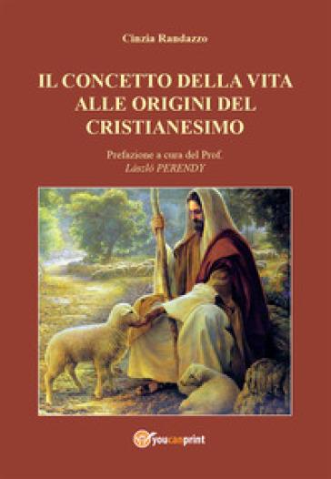 Il concetto della vita alle origini del cristianesimo - Cinzia Randazzo   Kritjur.org