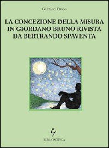 La concezione della misura in Giordano Bruno rivista da Bertrando Spaventa - Gaetano Origo |