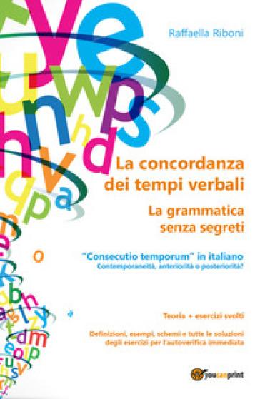La concordanza dei tempi verbali. La grammatica senza segreti - Raffaella Riboni | Thecosgala.com