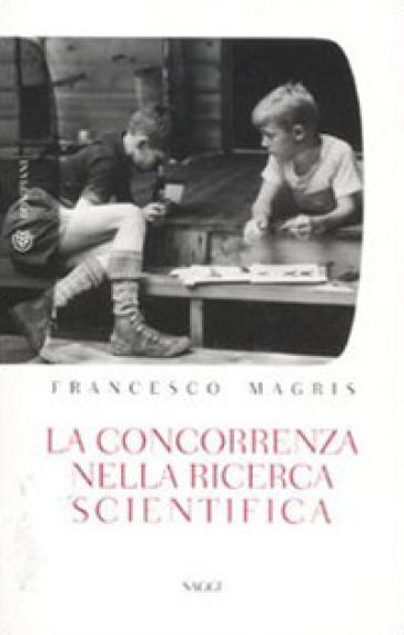 La concorrenza nella ricerca scientifica - Francesco Magris   Thecosgala.com