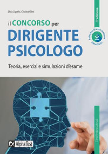 Il concorso per dirigente psicologo. Teoria, esercizi e simulazioni d'esame. Con software di simulazione - Livia Ligorio |